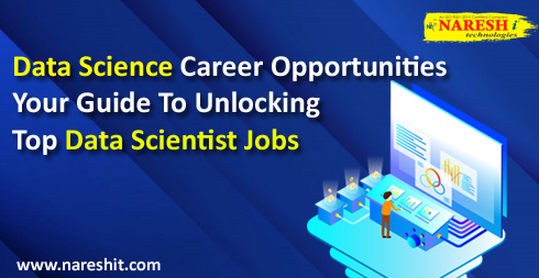 Data Science Career Opportunities: Your Guide To Unlocking Top Data Scientist Jobs - NareshIT